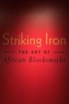 Striking Iron – The Art of AfricanBlacksmiths